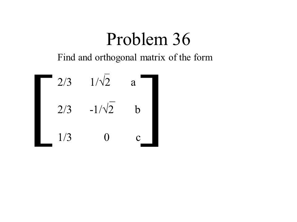 [ ] Problem 36 2/3 1/√2 a 2/3 -1/√2 b 1/3 0 c